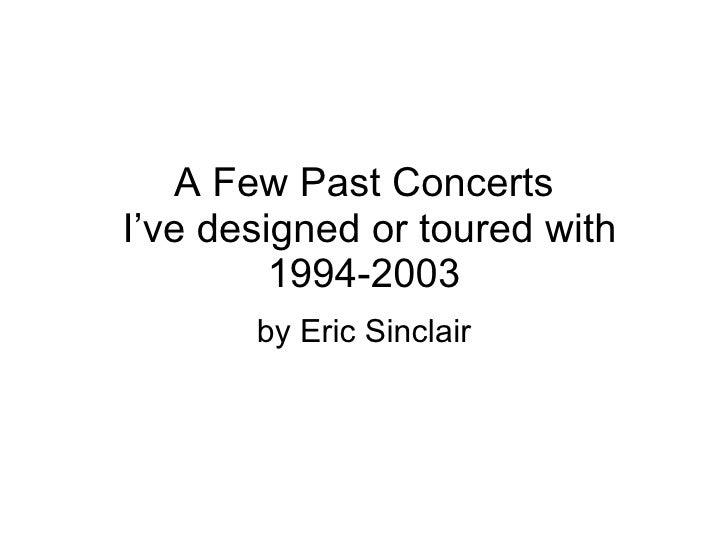 A Few Past Concerts I've designed or toured with          1994-2003        by Eric Sinclair