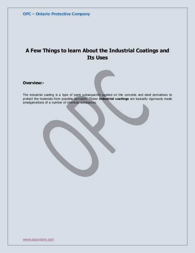 OPC – Ontario Protective Company  A Few Things to learn About the Industrial Coatings and Its Uses  Overview:The industria...