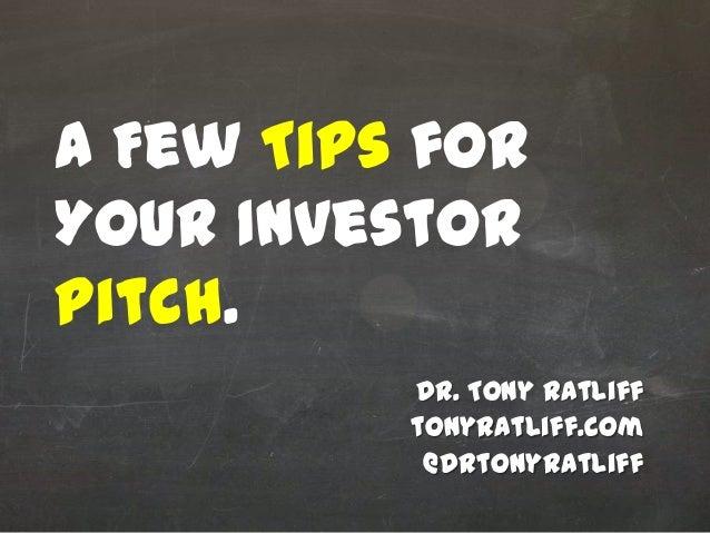 Dr. Tony Ratlifftonyratliff.com@drtonyratliffA Few Tips forYour InvestorPitch.