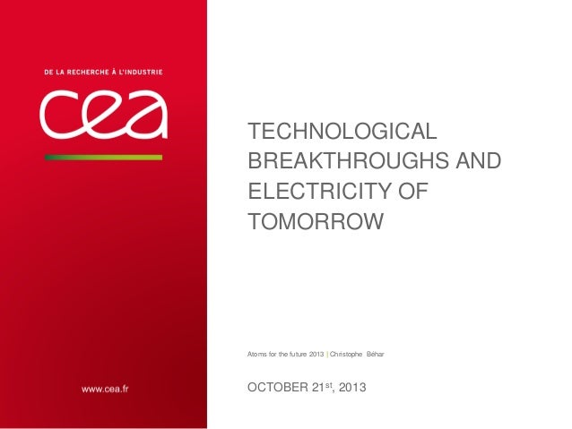TECHNOLOGICAL BREAKTHROUGHS AND ELECTRICITY OF TOMORROW  Atoms for the future 2013 | Christophe Béhar  OCTOBER 21st, 2013 ...