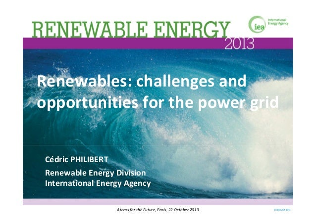 Renewables: challenges and opportunities for the power grid Cédric PHILIBERT Renewable Energy Division International Energ...
