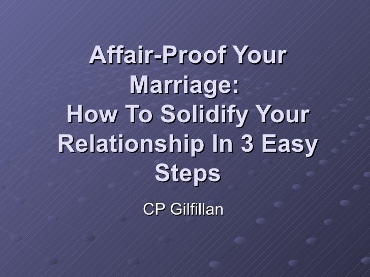 Affair-Proof Your Marriage:  How To Solidify Your Relationship In 3 Easy Steps CP Gilfillan