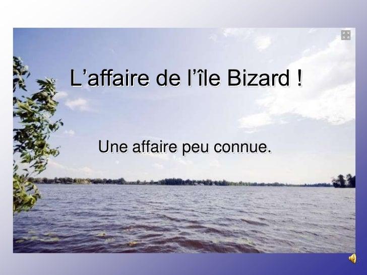 L'affaire de l'île Bizard !   Une affaire peu connue.