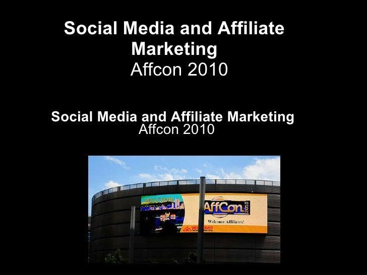 Social media and Affiliate Marketing Affcon2010