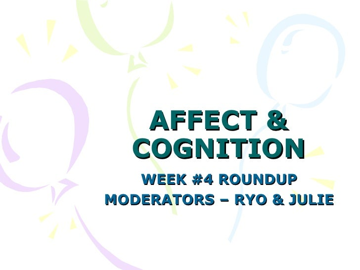 AFFECT & COGNITION WEEK #4 ROUNDUP MODERATORS – RYO & JULIE