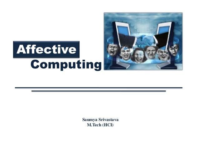 Affective  Computing        Saumya Srivastava          M.Tech (HCI)