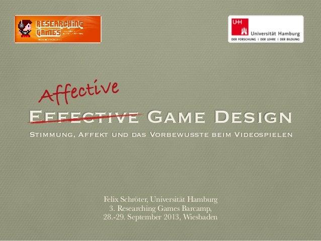 Effective Game Design Stimmung, Affekt und das Vorbewusste beim Videospielen Affective Felix Schröter, Universität Hamburg...