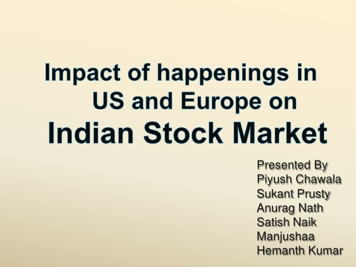 Impact of happenings in <br />US and Europe on <br />Indian Stock Market<br />Presented By<br />PiyushChawala<br />Sukan...