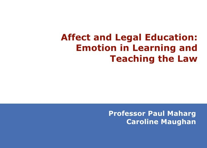 Affect and Legal Education: Emotion in Learning and Teaching the Law Professor Paul Maharg Caroline Maughan