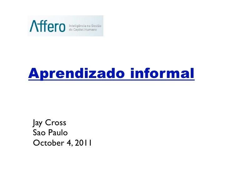 Aprendizado informalJay CrossSao PauloOctober 4, 2011