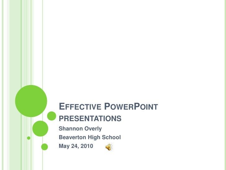 Effective PowerPoint presentations<br />Shannon Overly<br />Beaverton High School<br />May 11, 2010<br />