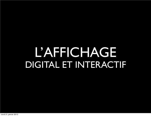 L'AFFICHAGE                        DIGITAL ET INTERACTIFlundi 21 janvier 2013
