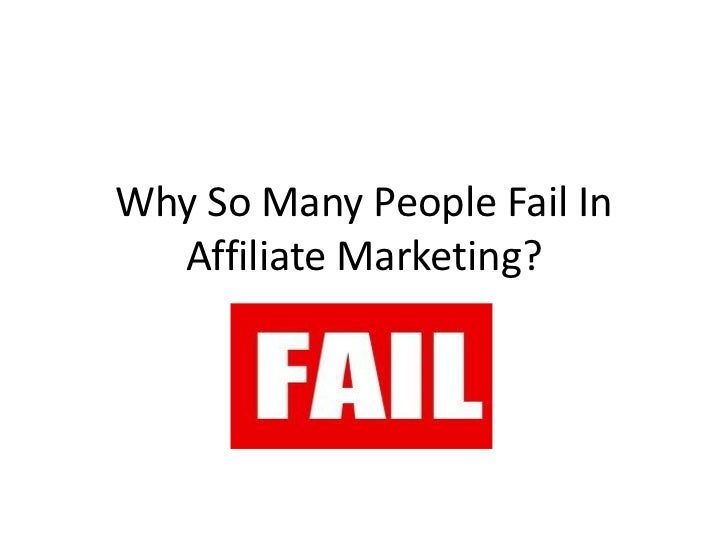 Why So Many People Fail In  Affiliate Marketing?