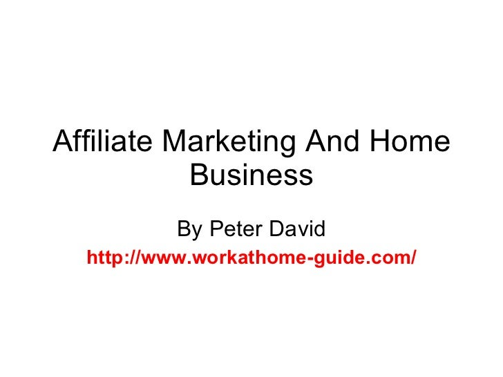 Affiliate Marketing And Home Business By Peter David http://www.workathome-guide.com/