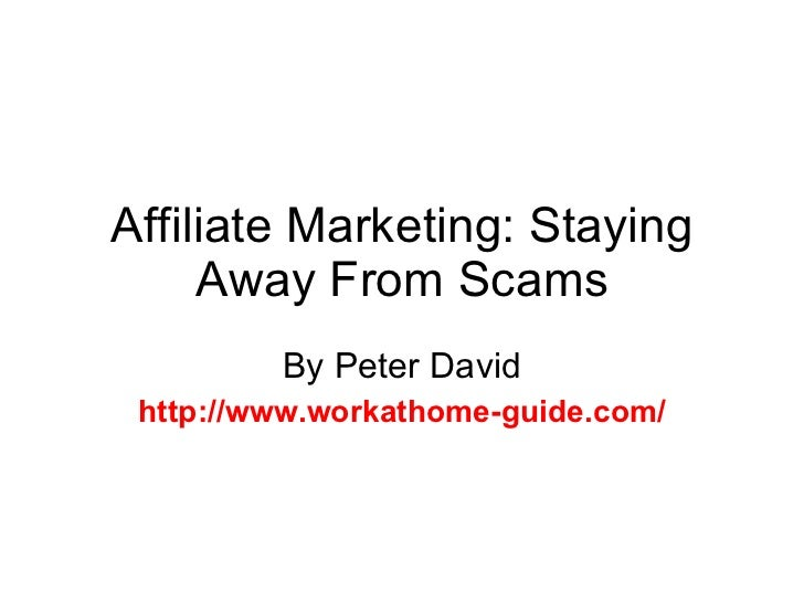 Affiliate Marketing: Staying Away From Scams By Peter David http://www.workathome-guide.com/