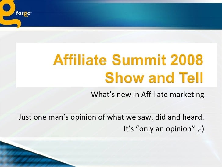 "What's new in Affiliate marketing Just one man's opinion of what we saw, did and heard. It's ""only an opinion"" ;-)"