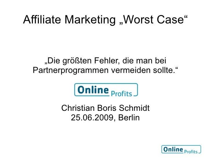 """Affiliate Marketing """"Worst Case""""       """"Die größten Fehler, die man bei  Partnerprogrammen vermeiden sollte.""""            C..."""