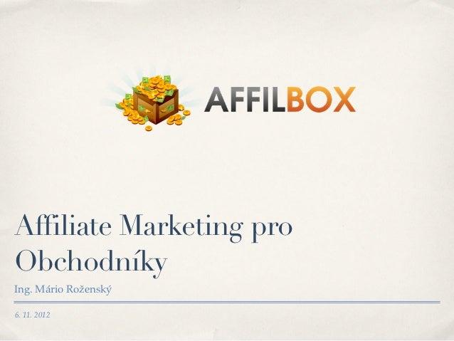 Affiliate Marketing proObchodníkyIng. Mário Roženský6. 11. 2012