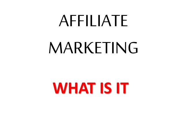 AFFILIATE MARKETING WHAT IS IT