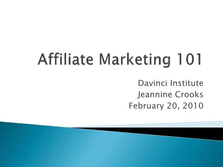 Affiliate Marketing 101<br />Davinci Institute<br />Jeannine Crooks<br />February 20, 2010<br />