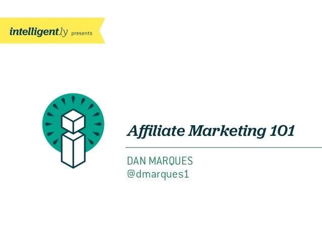 Affiliate Marketing 101DAN MARQUES@dmarques1