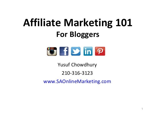 Yusuf Chowdhury 210-316-3123 www.SAOnlineMarketing.com 1 Affiliate Marketing 101 For Bloggers