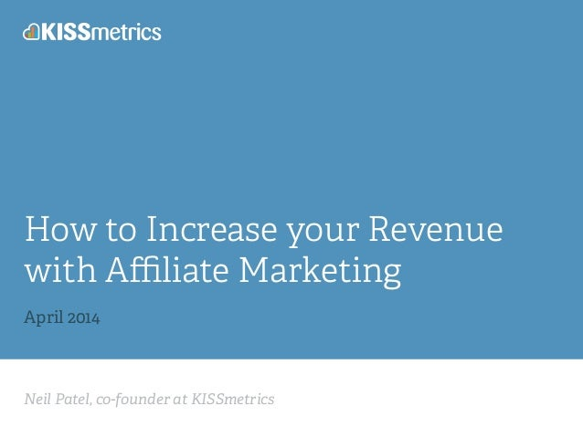Neil Patel, co-founder at KISSmetrics How to Increase your Revenue with Affiliate Marketing ! April 2014