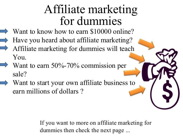 Affiliate marketing              for dummiesWant to know how to earn $10000 online?Have you heard about affiliate marketin...
