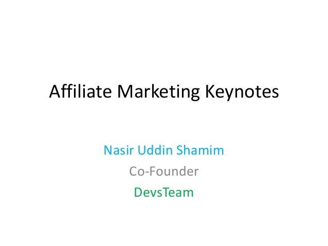 Affiliate Marketing Keynotes      Nasir Uddin Shamim          Co-Founder           DevsTeam