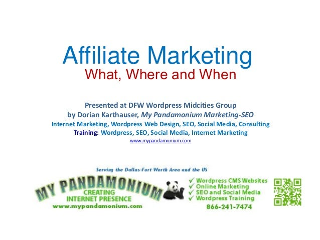 Affiliate Marketing          What, Where and When          Presented at DFW Wordpress Midcities Group     by Dorian Kartha...