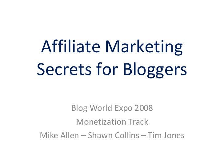 Affiliate Marketing Secrets for Bloggers Blog World Expo 2008 Monetization Track Mike Allen – Shawn Collins – Tim Jones