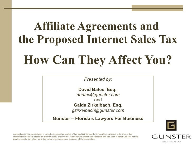Affiliate Agreements and  the Proposed Internet Sales Tax How Can They Affect You? Presented by: David Bates, Esq.  [email...