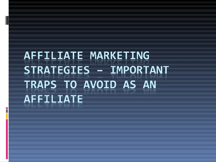 Affiliate Marketing Strategies – Important Traps To Avoid