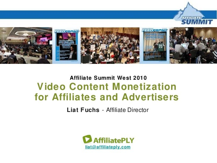Affiliate Summit West 2010 [email_address]   Video Content Monetization  for Affiliates and Advertisers  Liat Fuchs  -   A...