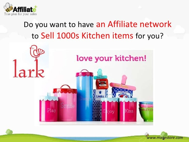 Do you want to have an Affiliate network  to Sell 1000s Kitchen items for you?                                 www.magesto...