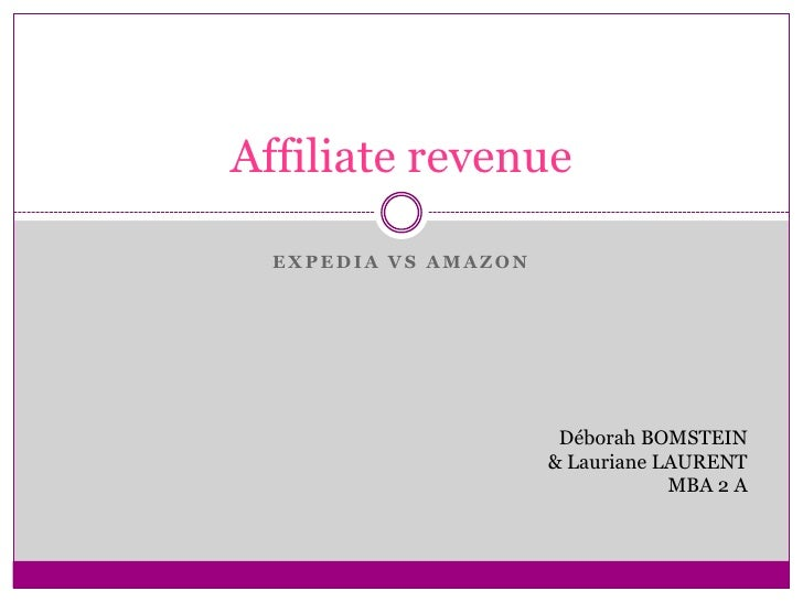 Expedia vs Amazon<br />Affiliate revenue<br />Déborah BOMSTEIN<br /> & Lauriane LAURENT<br />MBA 2 A<br />