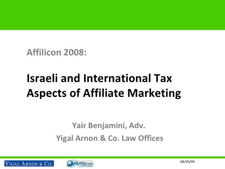 Affilicon 2008: Israeli and International Tax Aspects of Affiliate Marketing Yair Benjamini, Adv.  Yigal Arnon & Co. Law O...