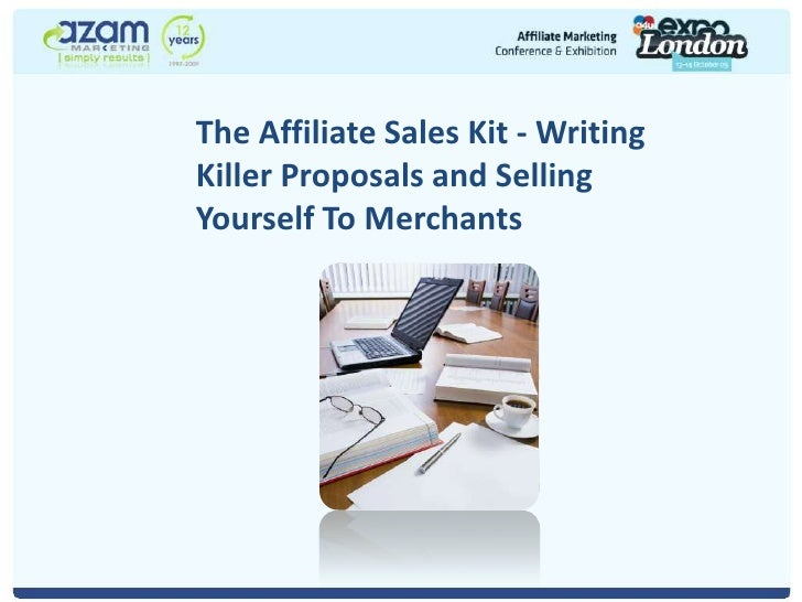 The Affiliate Sales Kit - Writing Killer Proposals and Selling Yourself To Merchants<br />