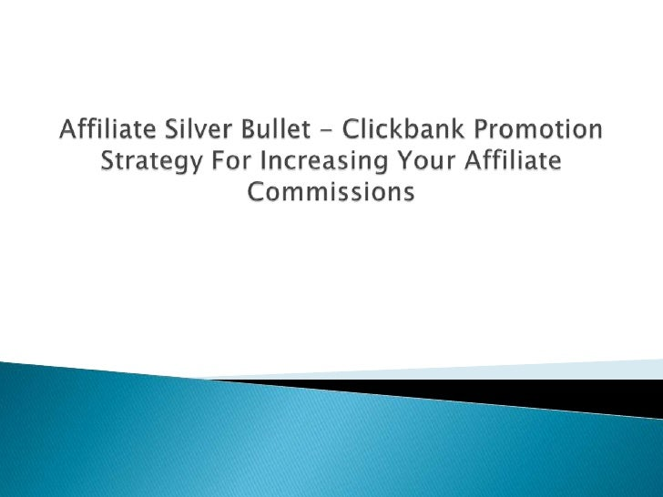 Affiliate Silver Bullet - Clickbank Promotion Strategy For Increasing Your Affiliate Commissions<br />