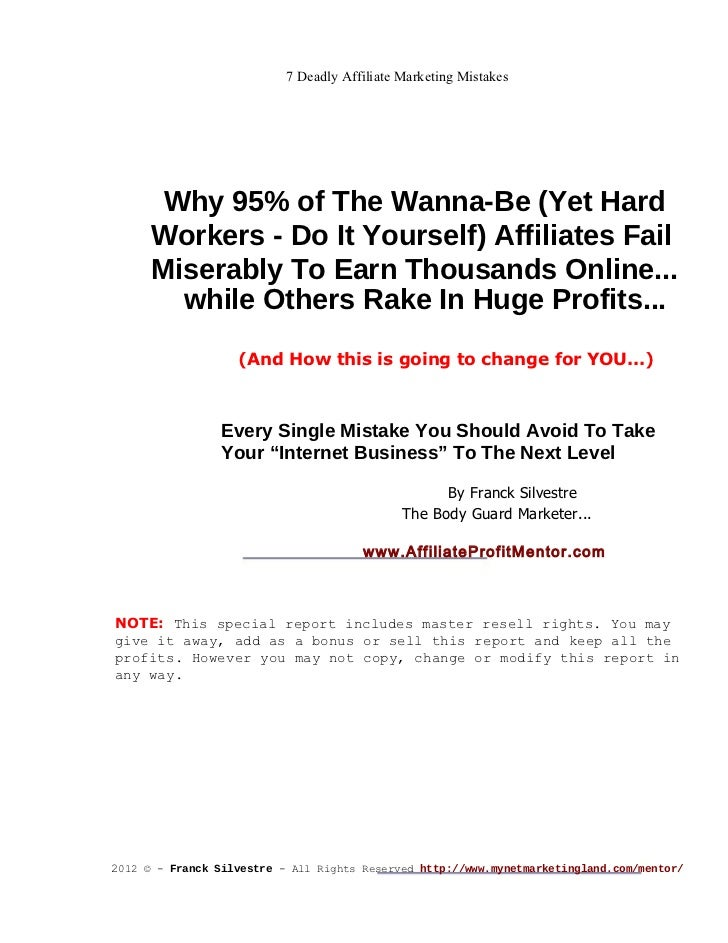 7 Deadly Affiliate Marketing Mistakes Why 95% of The Wanna-Be (Yet Hard Workers - Do It Yourself) Affiliates Fail Miserabl...
