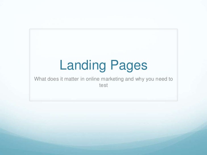Landing Pages<br />What does it matter in online marketing and why you need to test<br />
