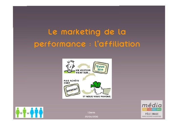 Le marketing de la performance : l'affiliation                   I.Denis             20/04/2010