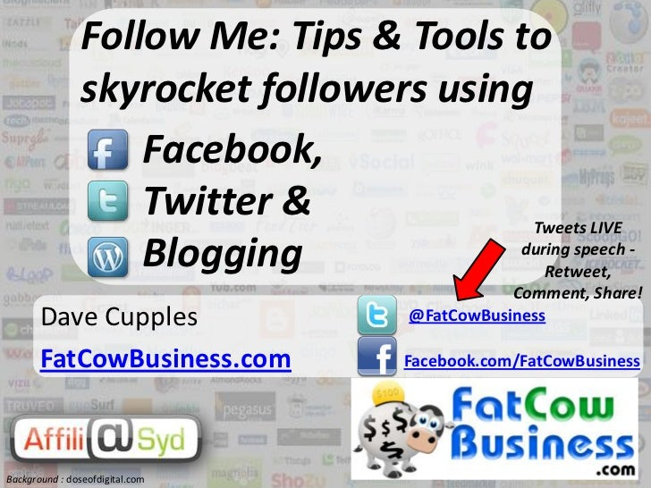 Follow Me: Tips & Tools to skyrocket followers using <br />Facebook,<br />Twitter &<br />Blogging<br />Tweets LIVE during ...