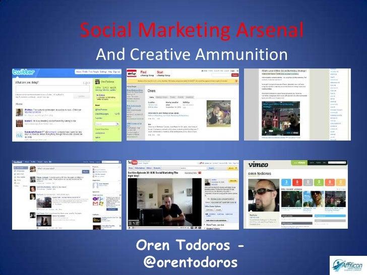 Social Marketing Arsenal  And Creative Ammunition          Oren Todoros -       @orentodoros