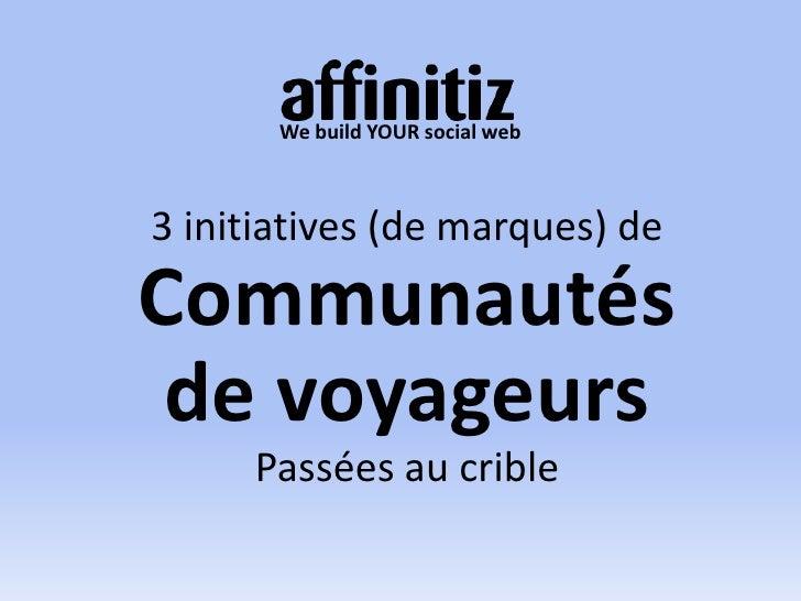We build YOUR social web<br />3 initiatives (de marques) de<br />Communautés de voyageurs<br />Passées au crible<br />1<br />