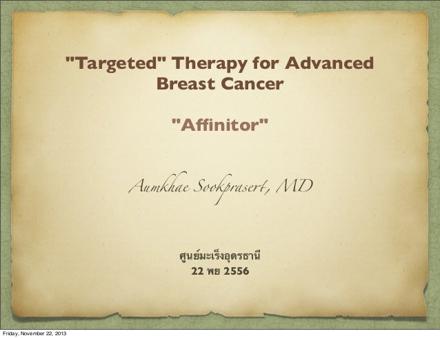 """Targeted"" Therapy for Advanced Breast Cancer ""Affinitor"" Aumkhae Sookprase!, MD  ศูนย์มะเร็งอุดรธานี 22 พย 2556  Friday, N..."