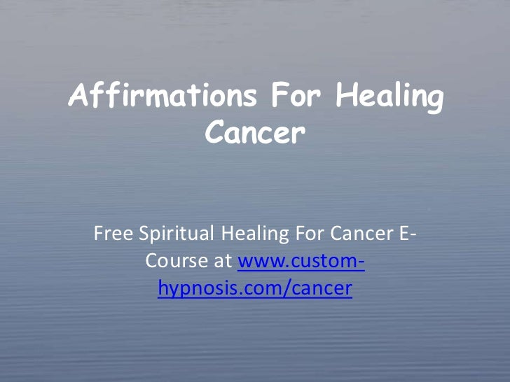 Affirmations For Healing Cancer<br />Free Spiritual Healing For Cancer E-Course at www.custom-hypnosis.com/cancer<br />