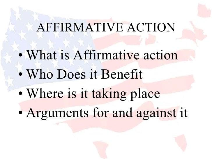 AFFIRMATIVE ACTION <ul><li>What is Affirmative action </li></ul><ul><li>Who Does it Benefit </li></ul><ul><li>Where is it ...