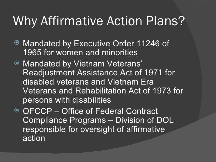 Why Affirmative Action Plans? <ul><li>Mandated by Executive Order 11246 of 1965 for women and minorities </li></ul><ul><li...