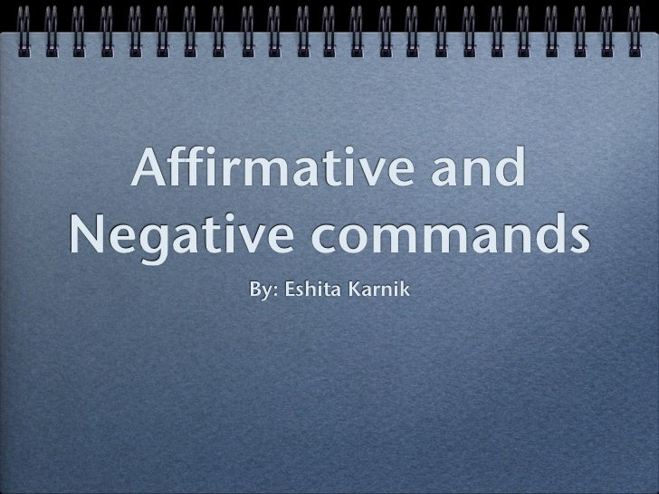 Affirmative andNegative commands     By: Eshita Karnik